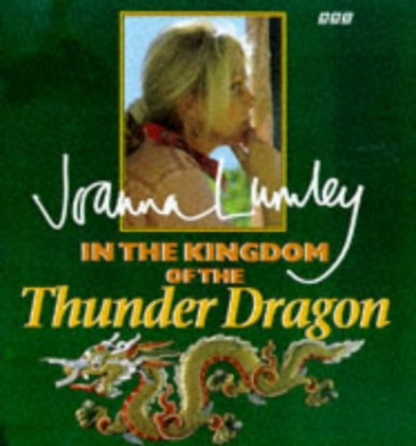 In the Kingdom of the Thunder Dragon By Joanna Lumley
