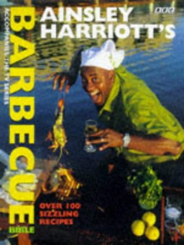 Ainsley Harriott's Barbecue Bible by Ainsley Harriott