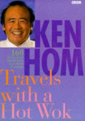 Ken Hom Travels with a Hot Wok By Ken Hom