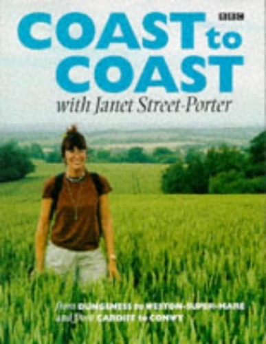 Coast to Coast: From Dungeness to Weston-super-Mare and Cardiff to Conwy by Janet Street-Porter