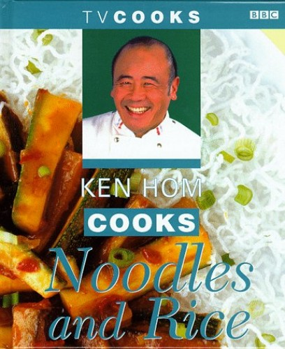 Ken Hom Cooks Noodles and Rice By Ken Hom