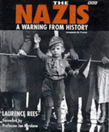 The Nazis: A Warning from History by Laurence Rees