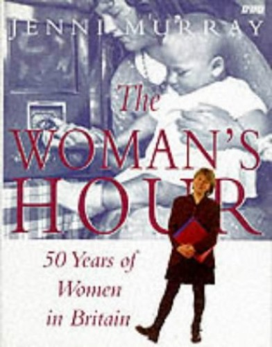"""Woman's Hour"": 50 Years of British Women by Jenni Murray"