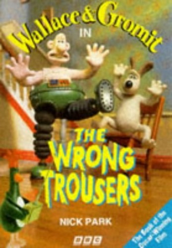 Wallace and Gromit: The Wrong Trousers by Nick Park