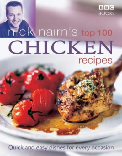 Nick Nairn's Top 100 Chicken Recipes: Quick and Easy Dishes for Every Occasion By Nick Nairn