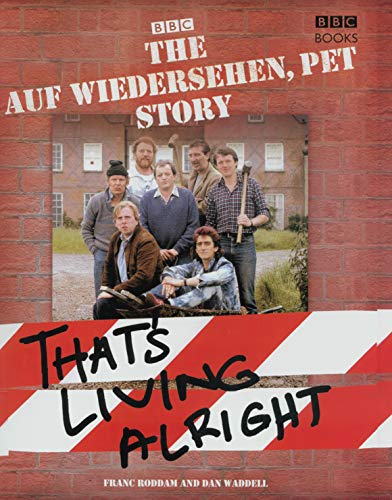 "The ""Auf Wiedersehen Pet"" Story: That's Living Alright By Dan Waddell"