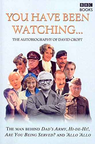 You Have Been Watching...: The Autobiography of David Croft by David Croft