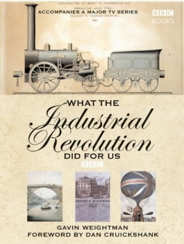 What The Industrial Revolution Did For Us By Gavin Weightman