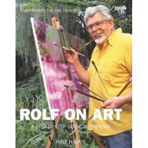 Rolf on Art: My approach from first steps to finished paintings By Rolf Harris
