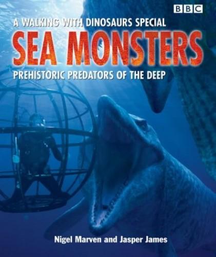 Sea Monsters: Prehistoric Predators of the Deep by Nigel Marven