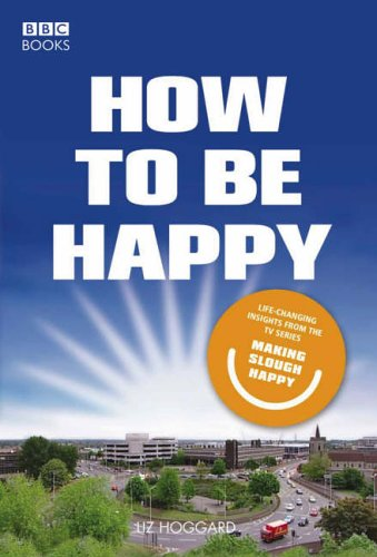 How to be Happy: Lessons from Making Slough Happy By Liz Hoggard