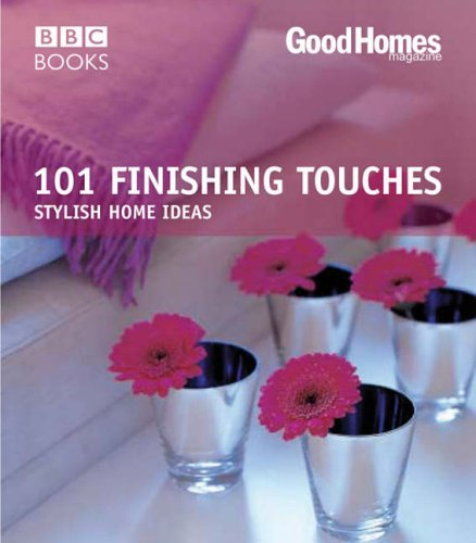 Good Homes: 101 Finishing Touches (Trade) By Good Homes Magazine