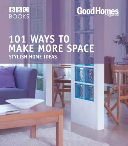 Good Homes: 101 Ways to make more Space (Trade) By Good Homes Magazine
