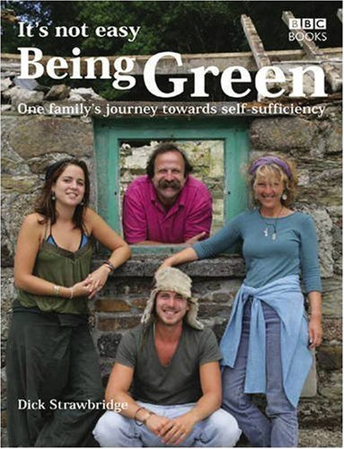 It's Not Easy Being Green: One Family's Journey Towards Eco-Friendly Living by Dick Strawbridge