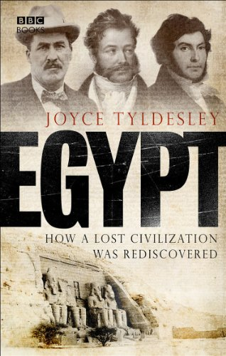 Egypt: How a Lost Civilization Was Rediscovered by Joyce A. Tyldesley