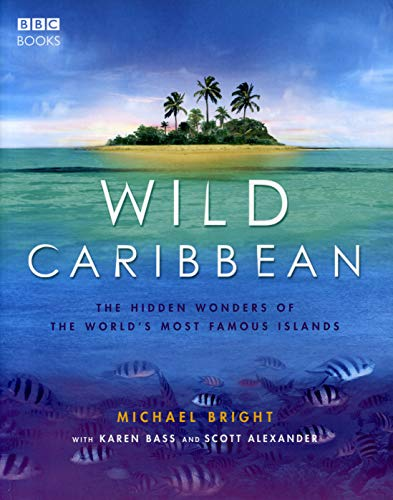 Wild Caribbean: The Hidden Wonders of the World's Most Famous Islands. by Michael Bright
