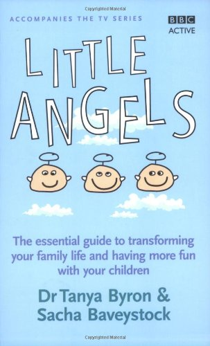 Little Angels: The Essential Guide to Transforming Your Family Life and Having More Time with Your Children by Tanya Byron
