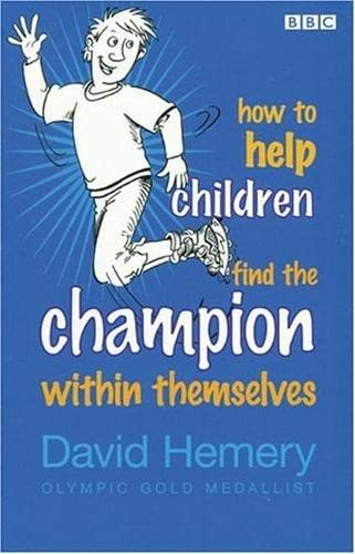 How to Help Children Find the Champion Within Themselves By David Hemery