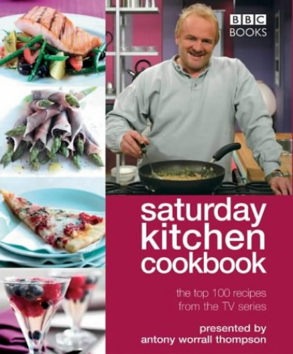 """""""Saturday Kitchen"""" Cookbook: The Top 100 Recipes from the TV Series by Antony Worrall Thompson"""