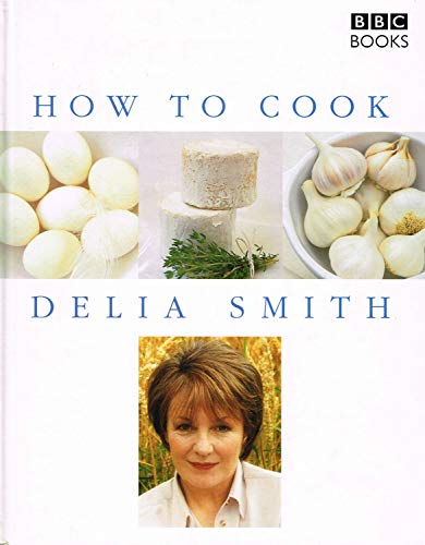 How To Cook Parts One and Two (How to Cook Parts One and Two) By Delia Smith