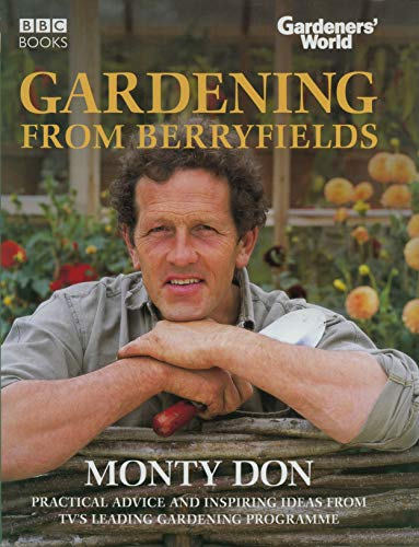 Gardeners' World: Gardening from Berryfields by Monty Don