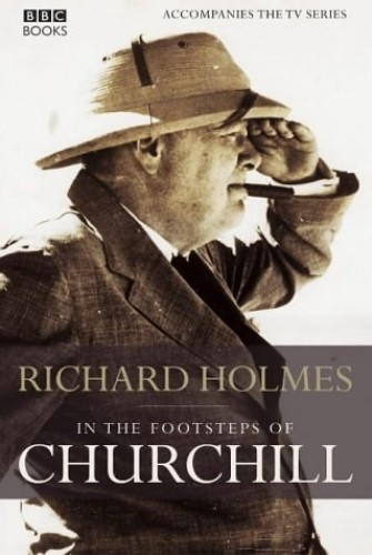 In The Footsteps of Churchill By Richard Holmes