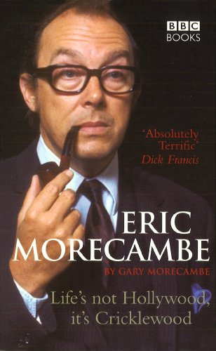 Eric Morecambe: Life's Not Hollywood It's Cricklewood By Gary Morecambe