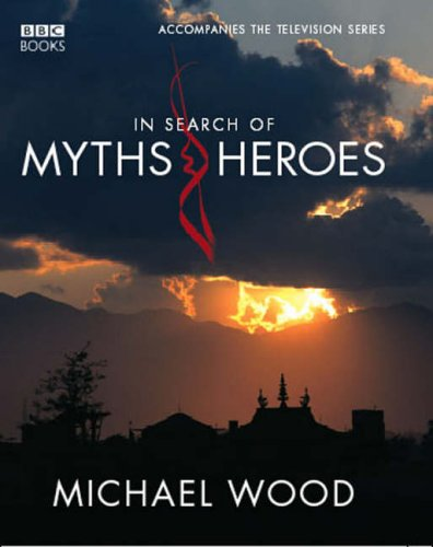 In Search Of Myths And Heroes By Michael Wood