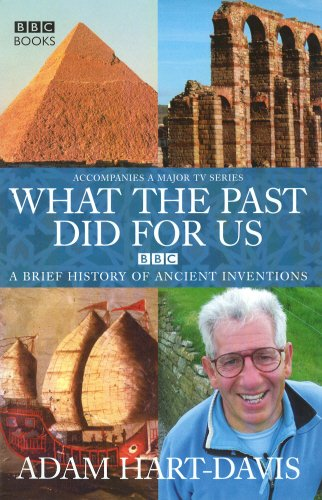 What the Past Did for Us: A Brief History of Ancient Inventions By Adam Hart-Davis