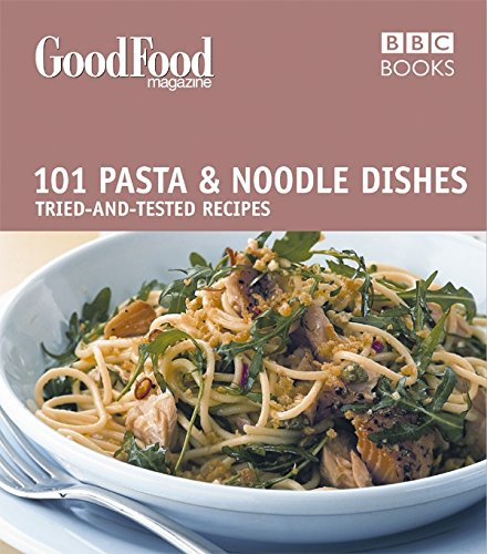 Good Food: Pasta and Noodle Dishes: Triple-tested Recipes by Jeni Wright
