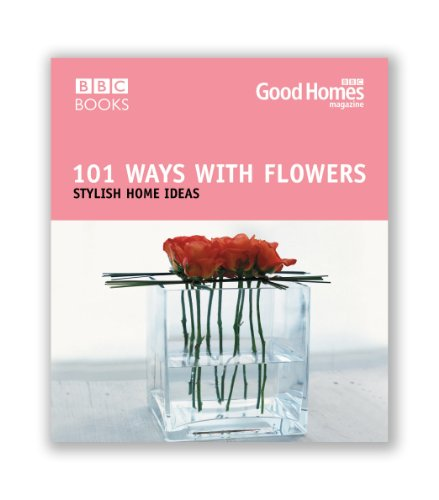 Good Homes 101 Ways With Flowers By Good Homes Magazine