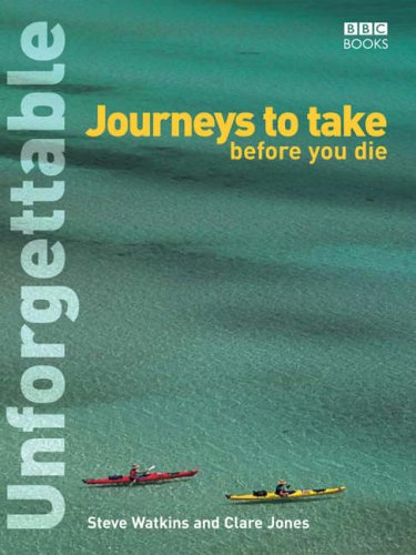Unforgettable Journeys To Take Before You Die By Steve Watkins
