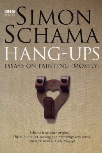 Hang-Ups: Essays on Painting (Mostly): A Collection of Essays on Art By Simon Schama, CBE