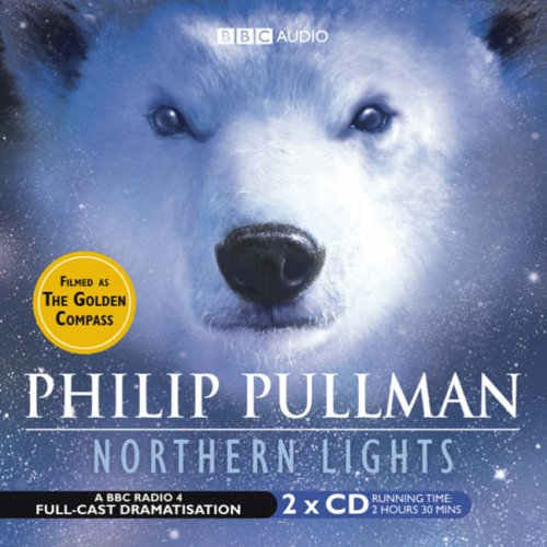 Northern Lights: BBC Radio 4 Full-cast Dramatisation: (Film Tie-In) by Philip Pullman
