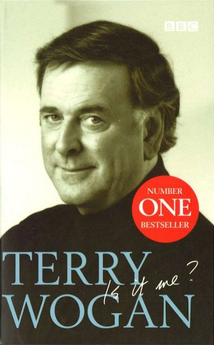 Terry Wogan - Is it me? By Sir Terry Wogan, OBE
