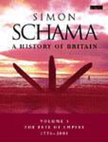 A History of Britain: v.3: Fate of Empire; 1776-2001 by Simon Schama