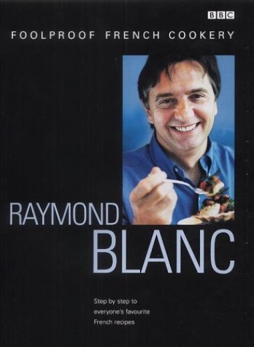 Raymond Blanc's Foolproof French Cookery by Raymond Blanc, OBE