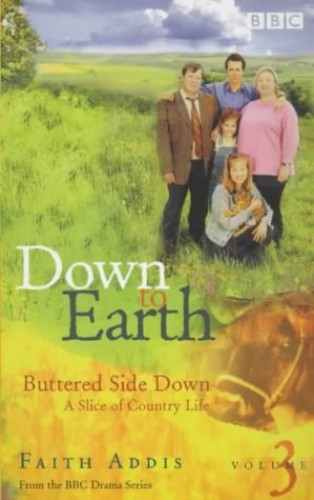 Down to Earth: Buttered Side Down By Faith Addis