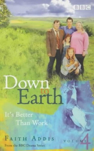 Down to Earth: It's Better Than Work By Faith Addis