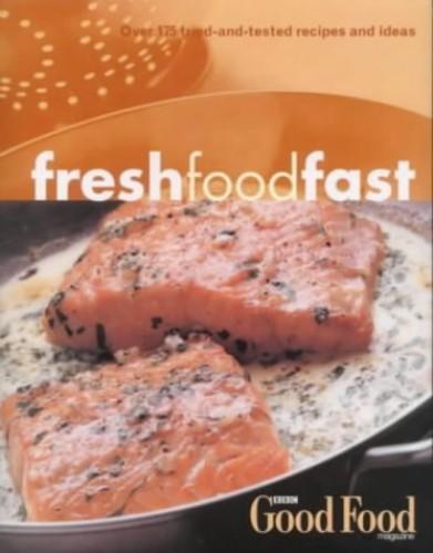 "Fresh Food Fast By B.B.C. ""Good Food Magazine"""