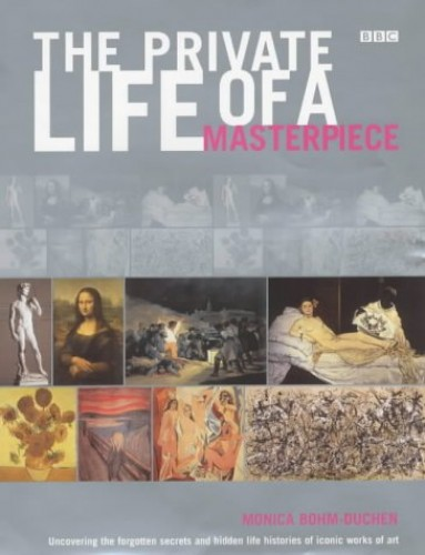 The Private Life of a Masterpiece By Monica Bohm-Duchen