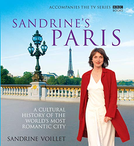 Sandrine's Paris: A Cultural History of the World's Most Romantic City By Sandrine Voillet
