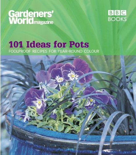 """""""Gardeners' World"""" - 101 Ideas for Pots: Fool Proof Recipes for Year-round Colour by Ceri Thomas"""