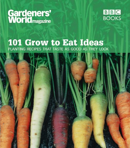 Gardeners' World 101 - Grow to Eat Ideas: Planting recipes that taste as good as they look By Ceri Thomas (Author)