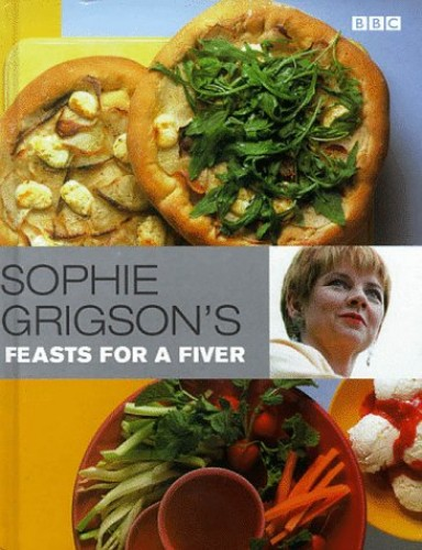 Sophie Grigson's Feasts for a Fiver By Sophie Grigson