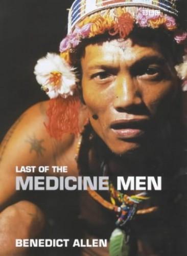 Last of the Medicine Men By Benedict Allen