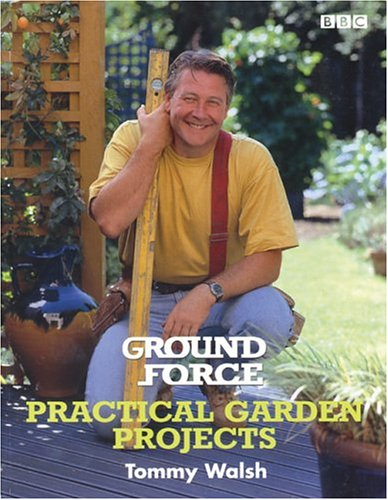 """Ground Force"" Practical Garden Projects by Tommy Walsh"
