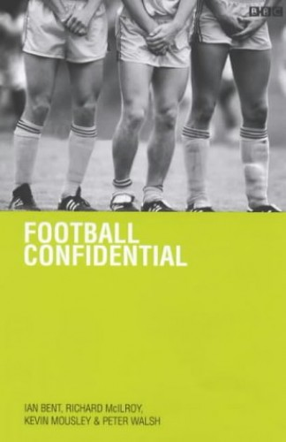 Football Confidential By Ian Bent