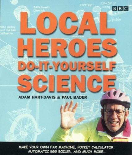 Local Heroes: Do-it-yourself Science by Adam Hart-Davis