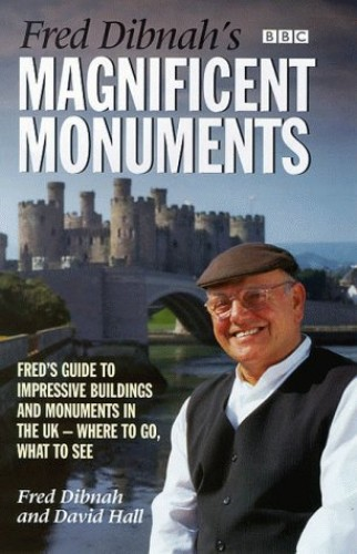 Fred Dibnah's Magnificent Monuments By Fred Dibnah